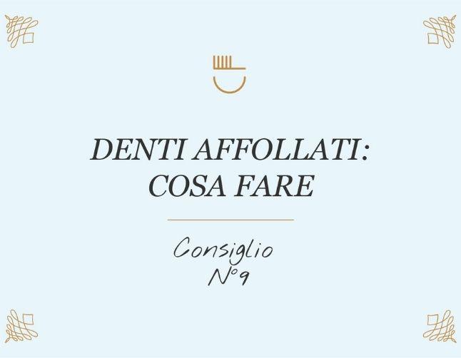 Denti affollati, cosa fare? – Consiglio 9 di 10