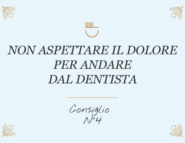 Non aspettare il dolore per andare dal dentista – Consiglio 4 di 10